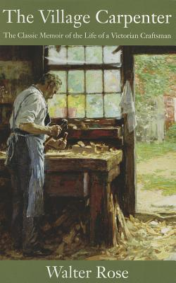 The Village Carpenter By Rose, Walter